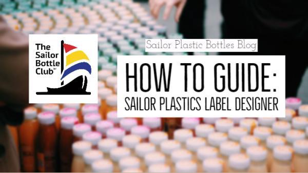 How to Guide: Sailor Plastic Bottles Label Designer